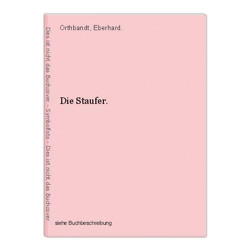 Die Staufer. Orthbandt, Eberhard. 0