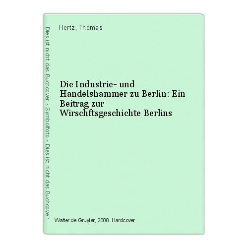 Die Industrie- und Handelshammer zu Berlin: Ein Beitrag zur Wirschftsgeschichte 0