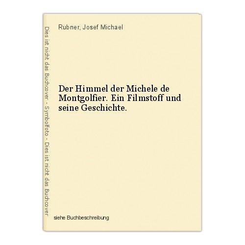 Der Himmel der Michele de Montgolfier. Ein Filmstoff und seine Geschichte. Rubne 0