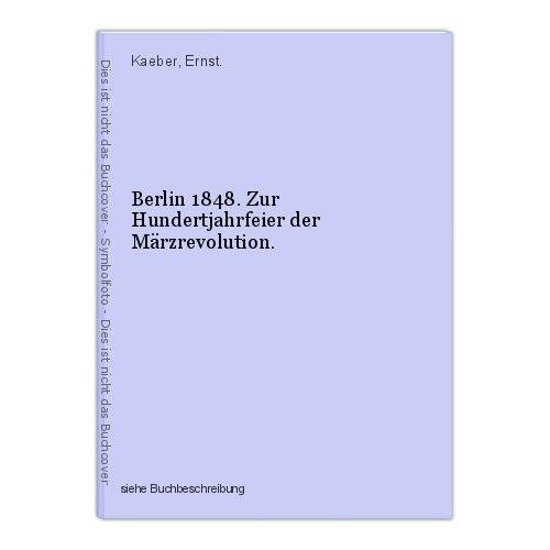 Berlin 1848. Zur Hundertjahrfeier der Märzrevolution. Kaeber, Ernst. 0