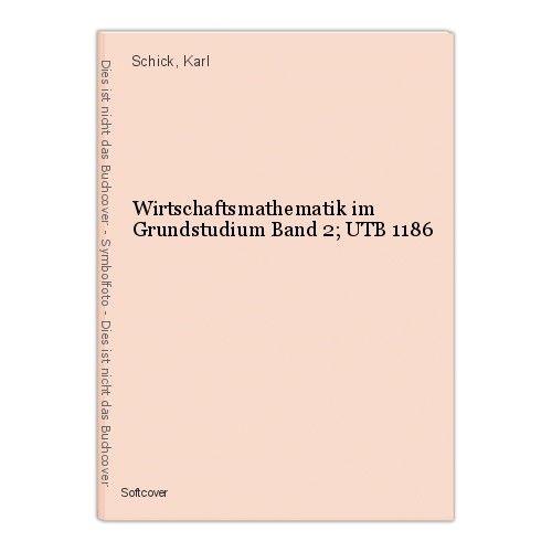 Wirtschaftsmathematik im Grundstudium Band 2; UTB 1186 Schick, Karl 0
