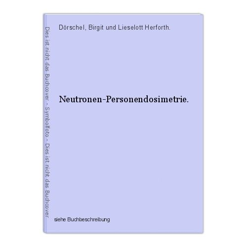 Neutronen-Personendosimetrie. Dörschel, Birgit und Lieselott Herforth. 0