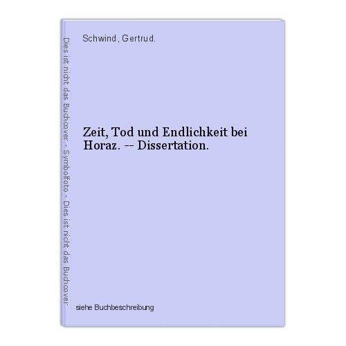 Zeit, Tod und Endlichkeit bei Horaz. -- Dissertation. Schwind, Gertrud. 0