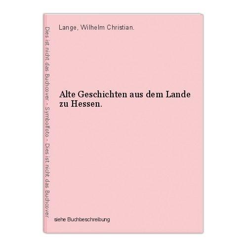 Alte Geschichten aus dem Lande zu Hessen. Christian., Lange, Wilhelm: 0