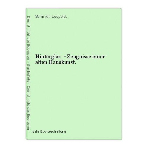 Hinterglas. - Zeugnisse einer alten Hauskunst. Schmidt, Leopold. 0