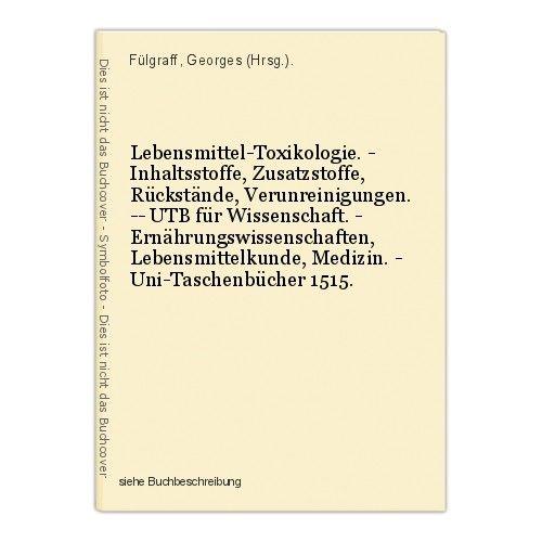 Lebensmittel-Toxikologie. - Inhaltsstoffe, Zusatzstoffe, Rückstände, Verunreinig 0