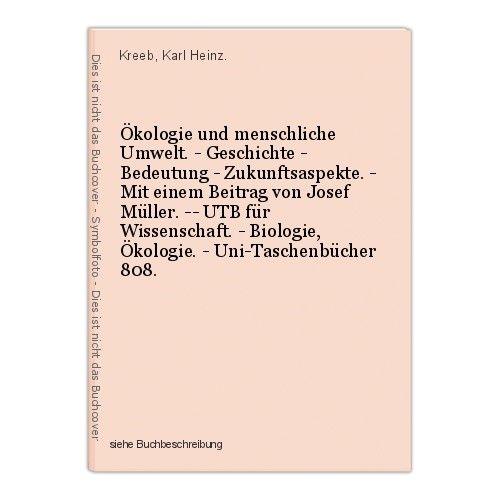 Ökologie und menschliche Umwelt. - Geschichte - Bedeutung - Zukunftsaspekte. - M