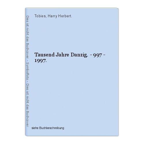 Tausend Jahre Danzig. - 997 - 1997. Tobies, Harry Herbert. 0