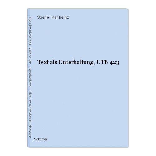 Text als Unterhaltung; UTB 423 Stierle, Karlheinz 0
