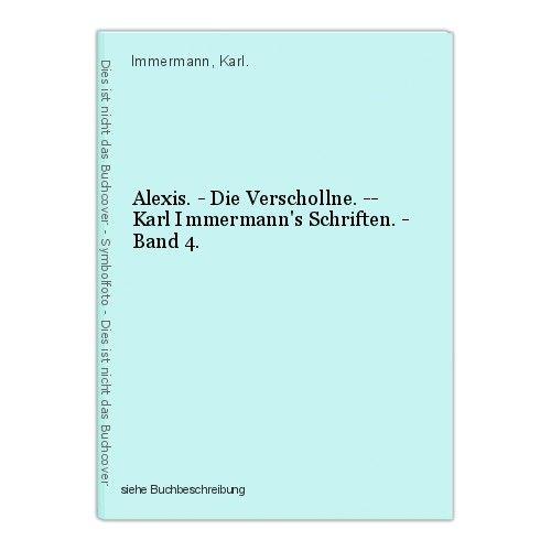 Alexis. - Die Verschollne. -- Karl Immermann's Schriften. - Band 4. Immermann, K 0