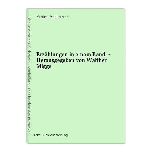 Erzählungen in einem Band. - Herausgegeben von Walther Migge. Arnim, Achim von.