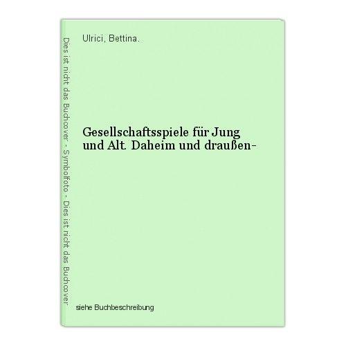Gesellschaftsspiele für Jung und Alt. Daheim und draußen- Ulrici, Bettina. 0