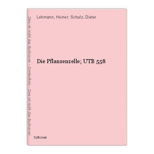 Die Pflanzenzelle; UTB 558 Lehmann, Heiner; Schulz, Dieter 0