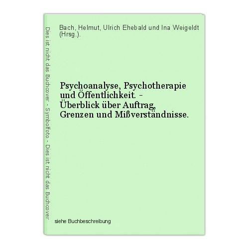 Psychoanalyse, Psychotherapie und Öffentlichkeit. - Überblick über Auftrag, Gren