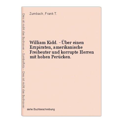 William Kidd. - Über einen Erzpiraten, amerikanische Freibeuter und korrupte Her 0