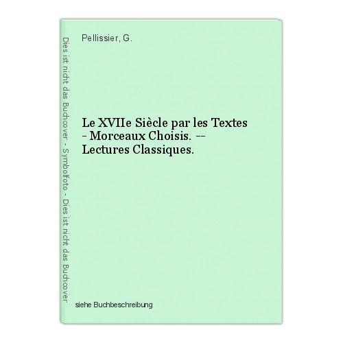 Le XVIIe Siècle par les Textes - Morceaux Choisis. -- Lectures Classiques. Pelli 0