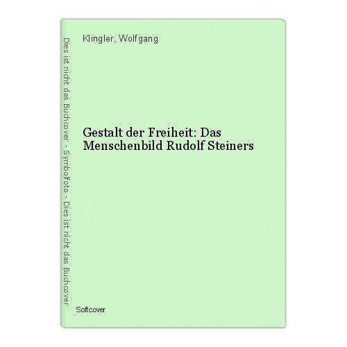 Gestalt der Freiheit: Das Menschenbild Rudolf Steiners Klingler, Wolfgang 0