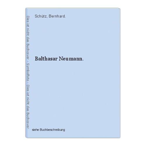 Balthasar Neumann. Schütz, Bernhard. 0