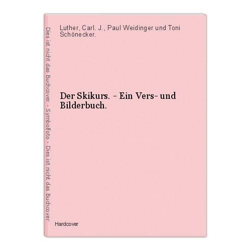 Der Skikurs. - Ein Vers- und Bilderbuch. Luther, Carl. J., Paul Weidinger und To 0