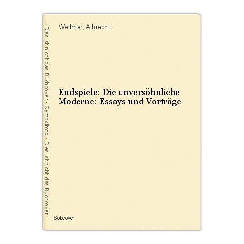 Endspiele: Die unversöhnliche Moderne: Essays und Vorträge Wellmer, Albrecht 0