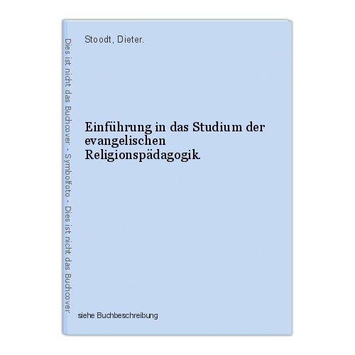 Einführung in das Studium der evangelischen Religionspädagogik. Stoodt, Dieter. 0