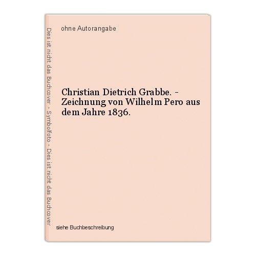 Christian Dietrich Grabbe. - Zeichnung von Wilhelm Pero aus dem Jahre 1836.