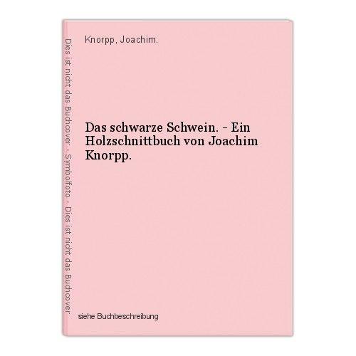 Das schwarze Schwein. - Ein Holzschnittbuch von Joachim Knorpp. Knorpp, Joachim. 0