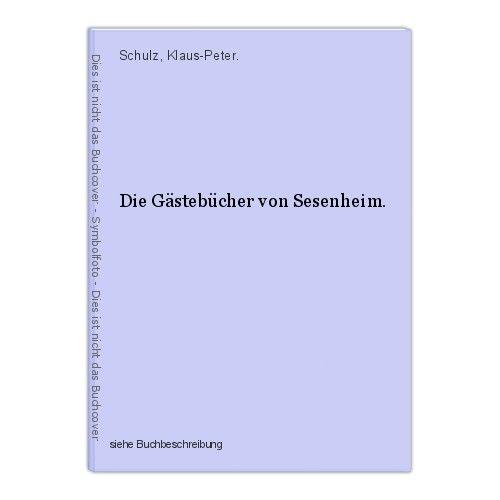 Die Gästebücher von Sesenheim. Schulz, Klaus-Peter. 0