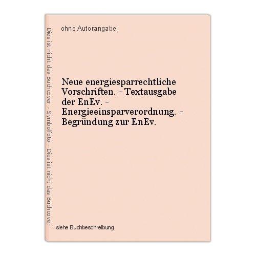 Neue energiesparrechtliche Vorschriften. - Textausgabe der EnEv. - Energieeinspa