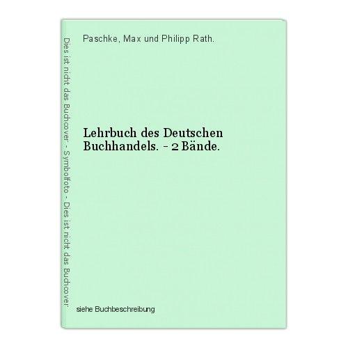Lehrbuch des Deutschen Buchhandels. - 2 Bände. Paschke, Max und Philipp Rath. 0