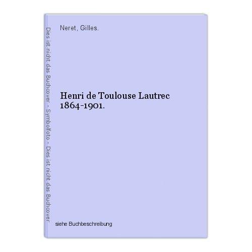 Henri de Toulouse Lautrec 1864-1901. Neret, Gilles.