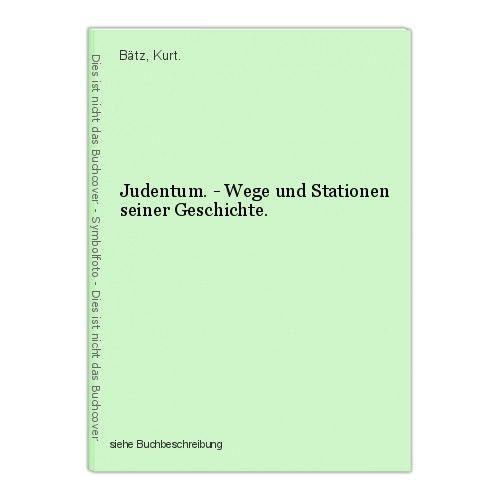 Judentum. - Wege und Stationen seiner Geschichte. Bätz, Kurt.