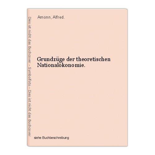 Grundzüge der theoretischen Nationalökonomie. Amonn, Alfred.