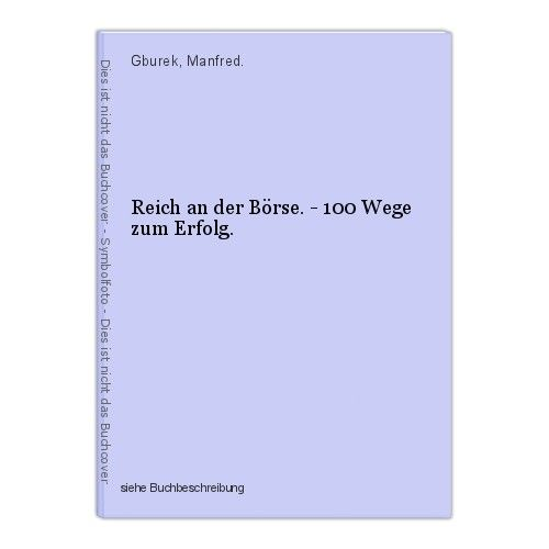 Reich an der Börse. - 100 Wege zum Erfolg. Gburek, Manfred. 0