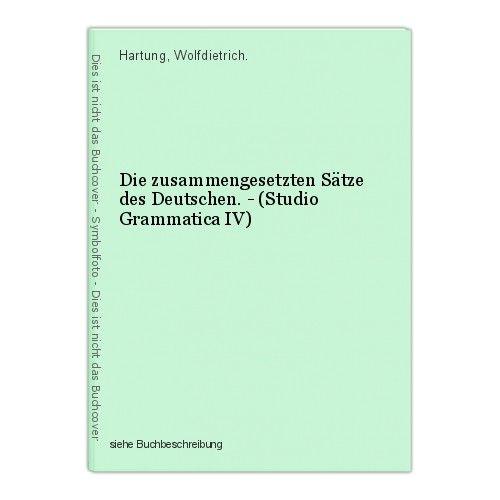 Die zusammengesetzten Sätze des Deutschen. - (Studio Grammatica IV) Hartung, Wol 0