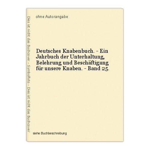 Deutsches Knabenbuch. - Ein Jahrbuch der Unterhaltung, Belehrung und Besch 38728 0