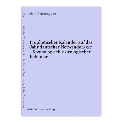Prophetischer Kalender auf das Jahr deutscher Notwende 1927. - Kosmologisch-astr 0
