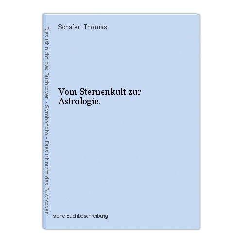 Vom Sternenkult zur Astrologie. Schäfer, Thomas. 0