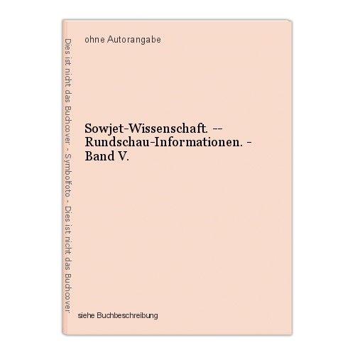Sowjet-Wissenschaft. -- Rundschau-Informationen. - Band V. 0