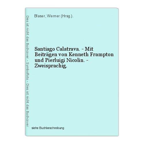 Santiago Calatrava. - Mit Beiträgen von Kenneth Frampton und Pierluigi Nicolin. 0