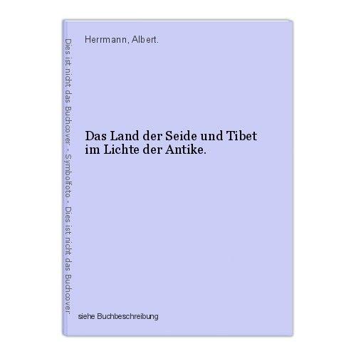 Das Land der Seide und Tibet im Lichte der Antike. Herrmann, Albert. 0