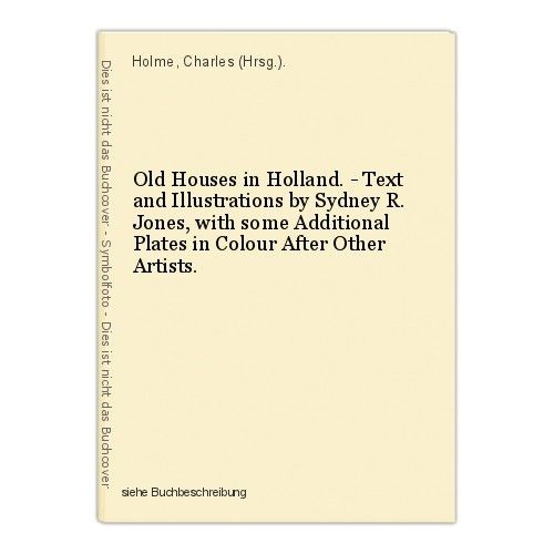 Old Houses in Holland. - Text and Illustrations by Sydney R. Jones, with some Ad 0