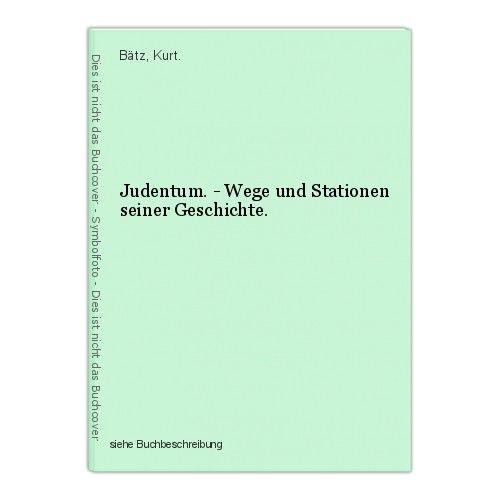Judentum. - Wege und Stationen seiner Geschichte. Bätz, Kurt. 44754