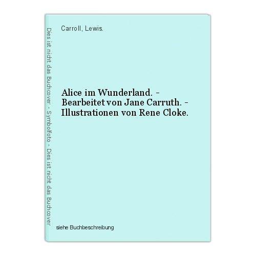 Alice im Wunderland. - Bearbeitet von Jane Carruth. - Illustrationen von Rene Cl 0
