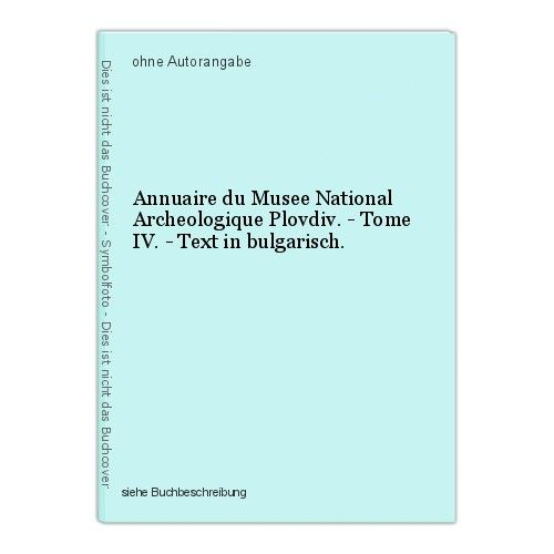 Annuaire du Musee National Archeologique Plovdiv. - Tome IV. - Text in bulgarisc 0