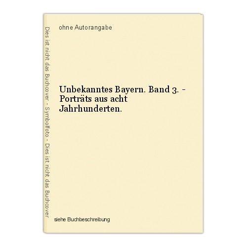 Unbekanntes Bayern. Band 3. - Porträts aus acht Jahrhunderten.