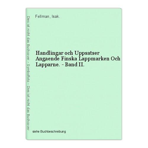 Handlingar och Uppsatser Angaende Finska Lappmarken Och Lapparne. - Band II. Fel 0