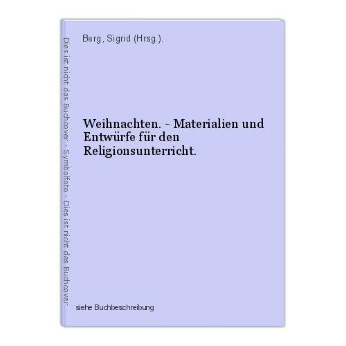 Weihnachten. - Materialien und Entwürfe für den Religionsunterricht. Berg, Sigri 0