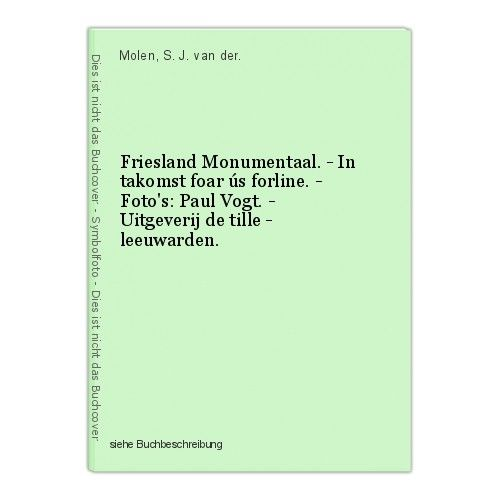Friesland Monumentaal. - In takomst foar ús forline. - Foto's: Paul Vogt. - Uitg 0