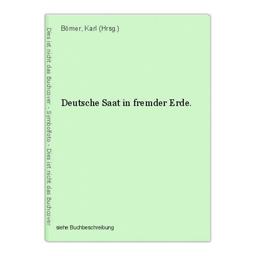 Deutsche Saat in fremder Erde. Bömer, Karl (Hrsg.) 0